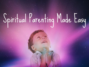 spiritual parenting made easy