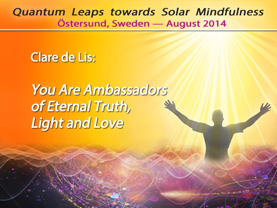 Clare de Lis: You Are Ambassadors of Eternal Truth, Light and Love