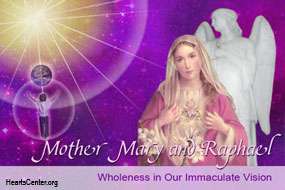 Mother Mary and Raphael: Wholeness in Our Immaculate Vision