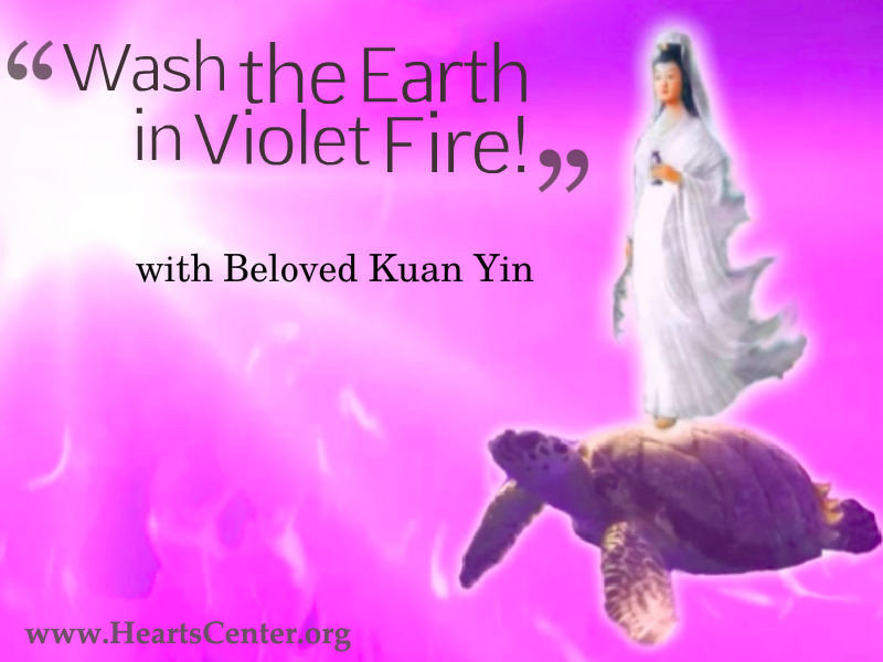 Wash the Earth in Violet Fire with Kuan Yin