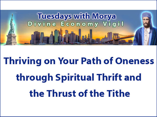 El Morya on Thriving on Your Path of Oneness through Spiritual Thrift and the Thrust of the Tithe (VIDEO)