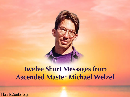 Twelve Short Messages from Ascended Master Michael Welzel (VIDEO)