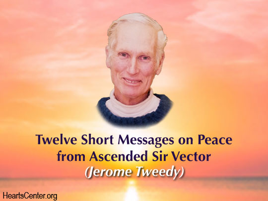 Twelve Short Messages on Peace from Ascended Sir Vector (VIDEO)