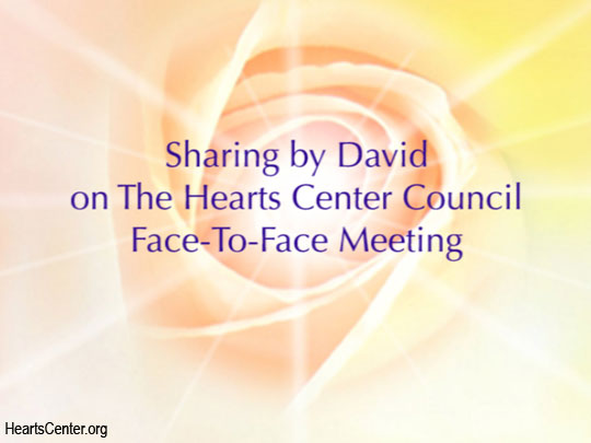 Sharing by David on The Hearts Center Council Face-To-Face Meeting (VIDEO)