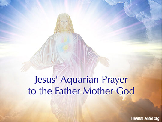 Jesus' Aquarian Prayer to the Father-Mother God (VIDEO)