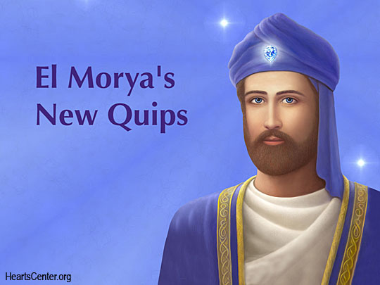 El Morya's New Quips (VIDEO)