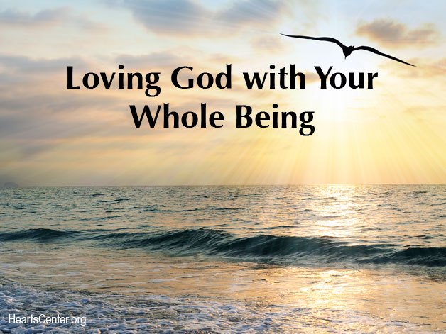 Loving God with Your Whole Being (VIDEO)
