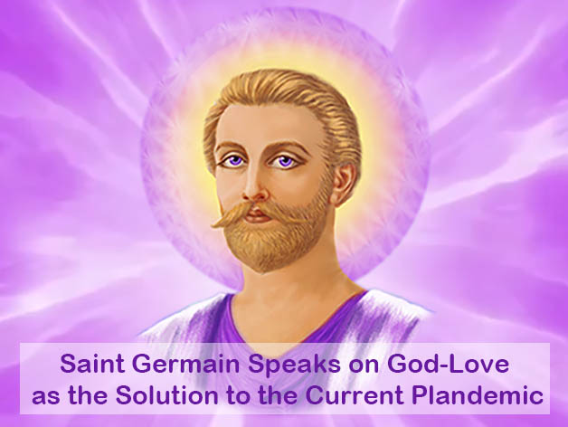 Saint Germain Speaks on God-Love as the Solution to the Current Plandemic (VIDEO)