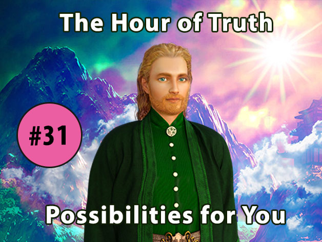 Hour of Truth with Hilarion #31 - All Possibilities Are Open for You to Realize Your True Nature (VIDEO)